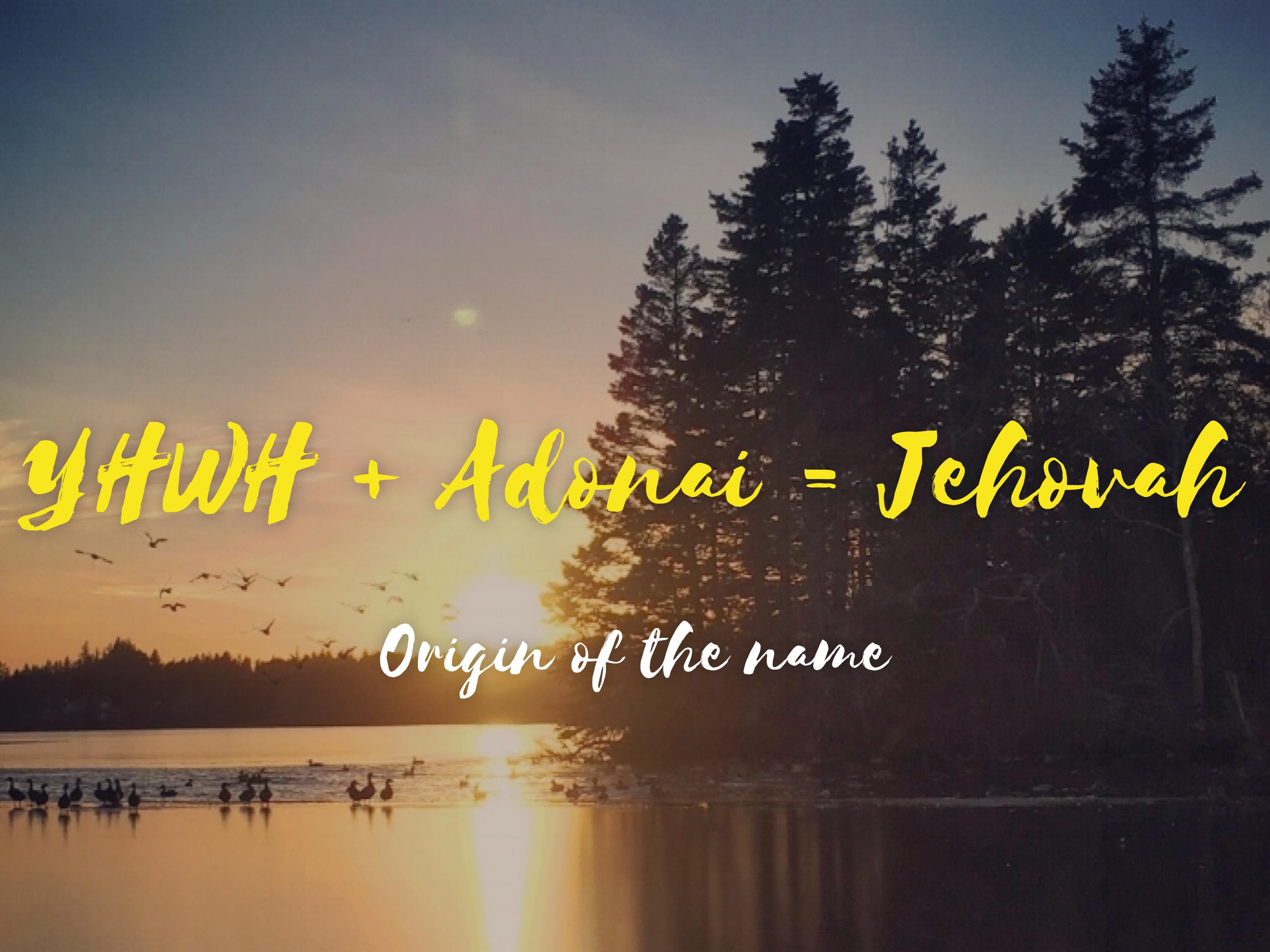 YHWH + Adonai = Jehovah